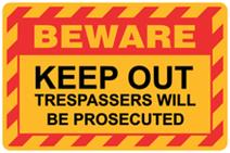 Beware - Keep Out Trespassers will be Prosecuted